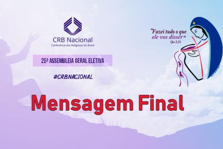 Mensagem da  XXV Assembleia Geral Eletiva 2019 da Conferência dos Religiosos (as) do Brasil